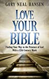 Love Your Bible: Finding Your Way to the Presence of God with a 12th Century Monk