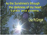 As the sun shines through the darkness of my Heart