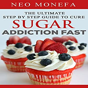 The Ultimate Step by Step Guide to Cure Sugar Addiction Fast Audiobook