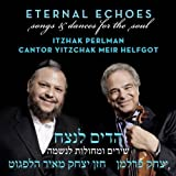 Itzhak Perlman and Cantor Yitzchak Meir Helfgot Eternal Echoes: Songs and Dances for the Soul by Itzhak Perlman and Cantor Yitzchak Meir Helfgot (2012) Audio CD