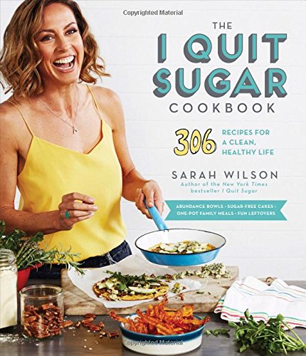 The I Quit Sugar Cookbook: 306 Recipes for a Clean, Healthy Life by Sarah Wilson