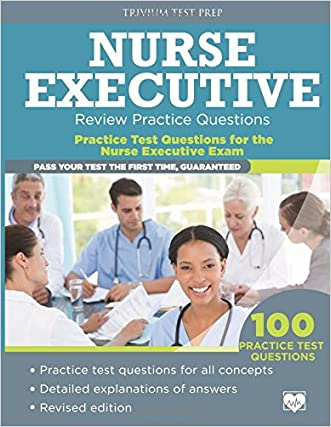 Nurse Executive Review Practice Questions: Practice Test Questions for the Nurse Executive Exam