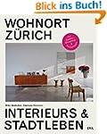 Wohnort Z�rich: Interieurs & Stadtleben