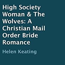 High Society Woman & The Wolves: A Christian Mail Order Bride Romance (       UNABRIDGED) by Helen Keating Narrated by Joe Smith