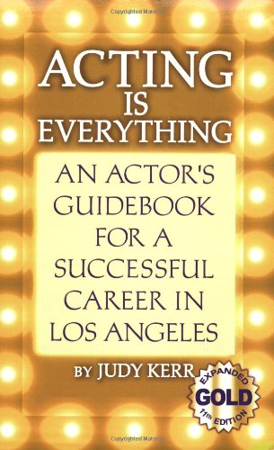 Acting Is Everything: An Actor's Guidebook for a Successful