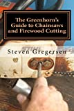 The Greenhorns Guide to Chainsaws and Firewood Cutting