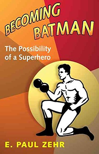 [Becoming Batman: The Possibility of a Superhero] (By: E. Paul Zehr) [published: December, 2008]