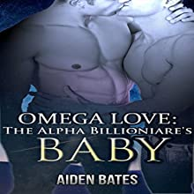 Omega Love: The Alpha Billionaire's Baby (       UNABRIDGED) by Aiden Bates Narrated by E.R. Allen