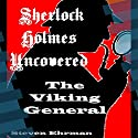 The Viking General: A Sherlock Holmes Uncovered Tale, Volume 9 Audiobook by Steven Ehrman Narrated by Patrick Conn