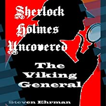 The Viking General: A Sherlock Holmes Uncovered Tale, Volume 9 (       UNABRIDGED) by Steven Ehrman Narrated by Patrick Conn