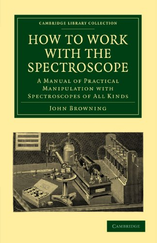 How To Work With The Spectroscope: A Manual Of Practical Manipulation With Spectroscopes Of All Kinds. (Cambridge Library Collection - Astronomy)