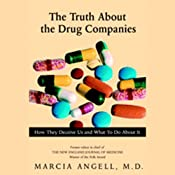 The Truth About the Drug Companies: How They Deceive Us and What to Do About it | [Marcia Angell]