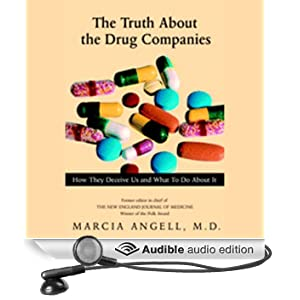 The Truth About the Drug Companies: How They Deceive Us and What to Do About it (Unabridged)