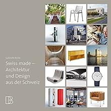 Swiss made: Architektur und Design aus der Schweiz Hörbuch von Gabrielle Boller Gesprochen von: Heiner Hitz