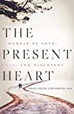 The Present Heart: A Memoir of Love, Loss, and Discovery