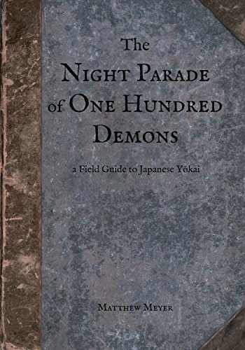 The Night Parade of One Hundred Demons: A Field Guide to Japanese Yokai (Yokai Series Book 1), by Matthew Meyer