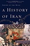 img - for [ A History of Iran: Empire of the Mind [ A HISTORY OF IRAN: EMPIRE OF THE MIND BY Axworthy, Michael ( Author ) Mar-09-2010 ] By Axworthy, Michael ( Author ) [ 2010 ) [ Paperback ] book / textbook / text book