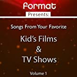 Songs from Your Favorite Kid's Films and TV Shows, Vol. 1 (Format Presents)