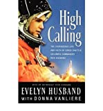 img - for [ HIGH CALLING: THE COURAGEOUS LIFE AND FAITH OF SPACE SHUTTLE COLUMBIA COMMANDER RICK HUSBAND - IPS ] By Husband, Evelyn ( Author) 2004 [ Paperback ] book / textbook / text book