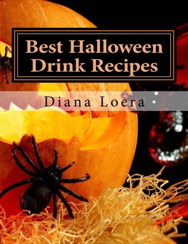 Best Halloween Drink Recipes: Spooktacularly Delicious Halloween Drinks by Diana Loera