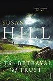 Susan Hill The Betrayal of Trust: Simon Serrailler Book 6 (Simon Serrailler 6)
