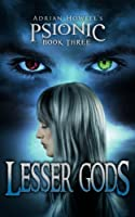 Lesser Gods (Psionic Pentalogy Book 3)