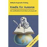 """KINDLE F�R AUTOREN oder: Wie ver�ffentliche ich ein E-Book auf amazon.de?: Ein Do-it-yourself-Buch (Frielings B�cher f�r Autoren 2)von """"Wilhelm Ruprecht Frieling"""""""