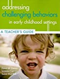 img - for Addressing Challenging Behaviors in Early Childhood Settings: A Teacher's Guide [With CDROM]   [ADDRESSING CHALLENGING BE-W/CD] [Paperback] book / textbook / text book
