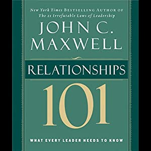 Maxwell's Leadership Series: Relationships 101 | [John C. Maxwell]