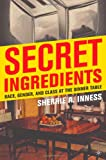 Secret Ingredients: Race, Gender, and Class at the Dinner Table