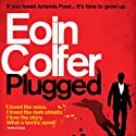Plugged Audiobook by Eoin Colfer Narrated by Patrick Moy