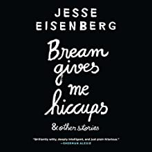 Bream Gives Me Hiccups (       UNABRIDGED) by Jesse Eisenberg Narrated by Jesse Eisenberg, Hallie Eisenberg, Annapurna Sriram, Erin Darke, Colin Nissan