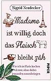 Madame ist willig, doch das Fleisch bleibt z�h: Wie ich in Paris kochen lernte, ohne dabei jemanden umzubringen