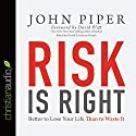 Risk Is Right: Better to Lose Your Life Than to Waste It Audiobook by John Piper Narrated by David Cochran Heath