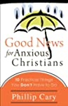 Good News for Anxious Christians: Ten...