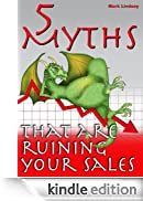 5 Myths That are Ruining Your Sales [Edizione Kindle]