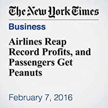 Airlines Reap Record Profits, and Passengers Get Peanuts Other by Jad Mouawad Narrated by Kristi Burns