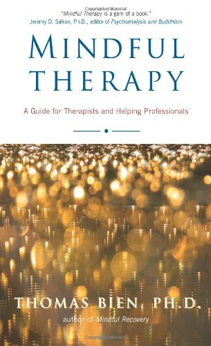 Mindful Therapy: A Guide for Therapists and Helping Professionals: The Healing Art of True Presence and Deep Listening