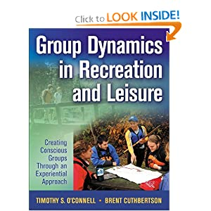 Group Dynamics in Recreation and Leisure: Creating Conscious Groups Through an Experiential Approach Timothy O'Connell and Brent Cuthbertson