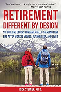Retirement: Different by Design: Six Building Blocks Fundamentally Changing How Life After Work is Viewed, Planned For, and Lived from Hatherleigh Press