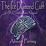 The Ice Diamond Cuff: Custodian Novel #4 (       UNABRIDGED) by Alison Pensy Narrated by Martha Lee
