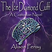 The Ice Diamond Cuff: Custodian Novel #4 | [Alison Pensy]