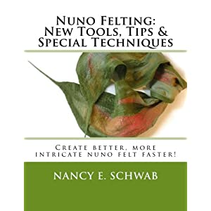 Nuno Felting: New Tools, Tips & Special Techniques: Create better, more intricate nuno felt faster!