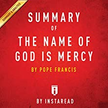 Summary of The Name of God Is Mercy by Pope Francis | Includes Analysis Audiobook by  Instaread Narrated by Michael Pauley