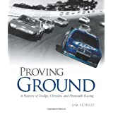 Proving Ground: A History of Dodge, Chrysler, and Plymouth Racing ~ James J. Schild