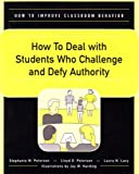 img - for How to Deal With Students Who Challenge and Defy Authority (How to Improve Classroom Behavior Series) book / textbook / text book