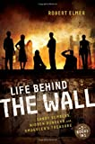 Life Behind the Wall: Candy Bombers, Beetle Bunker, and Smugglers Treasure