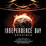 Independence Day: Crucible: The Official Movie Prequel | Greg Keyes