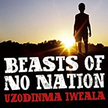 Beasts of No Nation (       UNABRIDGED) by Uzodinma Iweala Narrated by Simon Manyonda