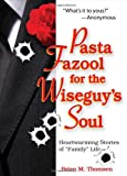 "Pasta Fazool for the Wiseguy's Soul: Heartwarming Stories of ""Family"" Life (0740772309) by Thomsen, Brian M."